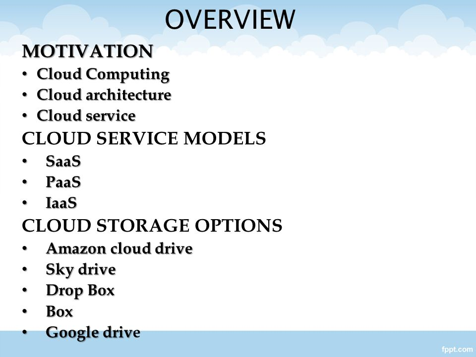 OVERVIEW MOTIVATION CLOUD SERVICE MODELS CLOUD STORAGE OPTIONS