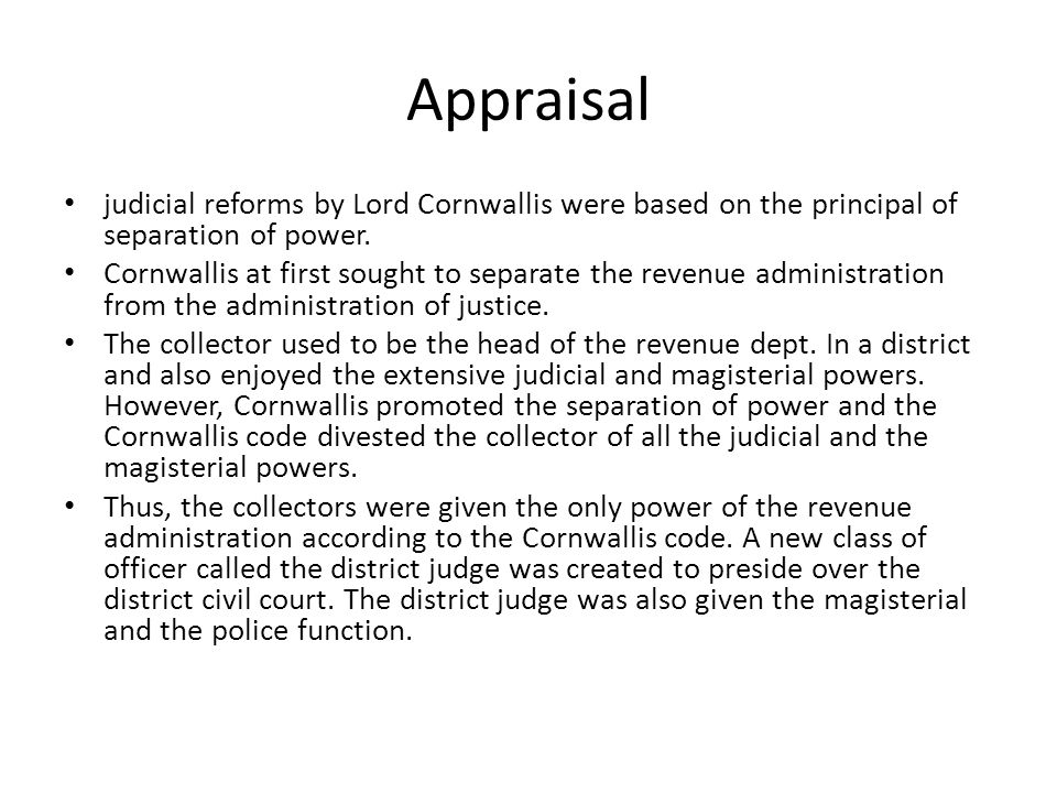 Appraisal judicial reforms by Lord Cornwallis were based on the principal of separation of power.