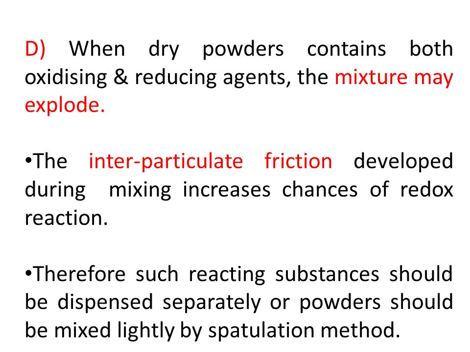 D) When dry powders contains both oxidising & reducing agents, the mixture may explode.