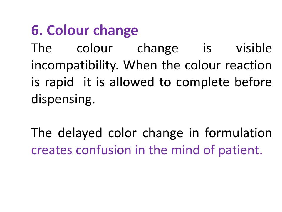 6. Colour change The colour change is visible incompatibility. When the colour reaction is rapid it is allowed to complete before dispensing.