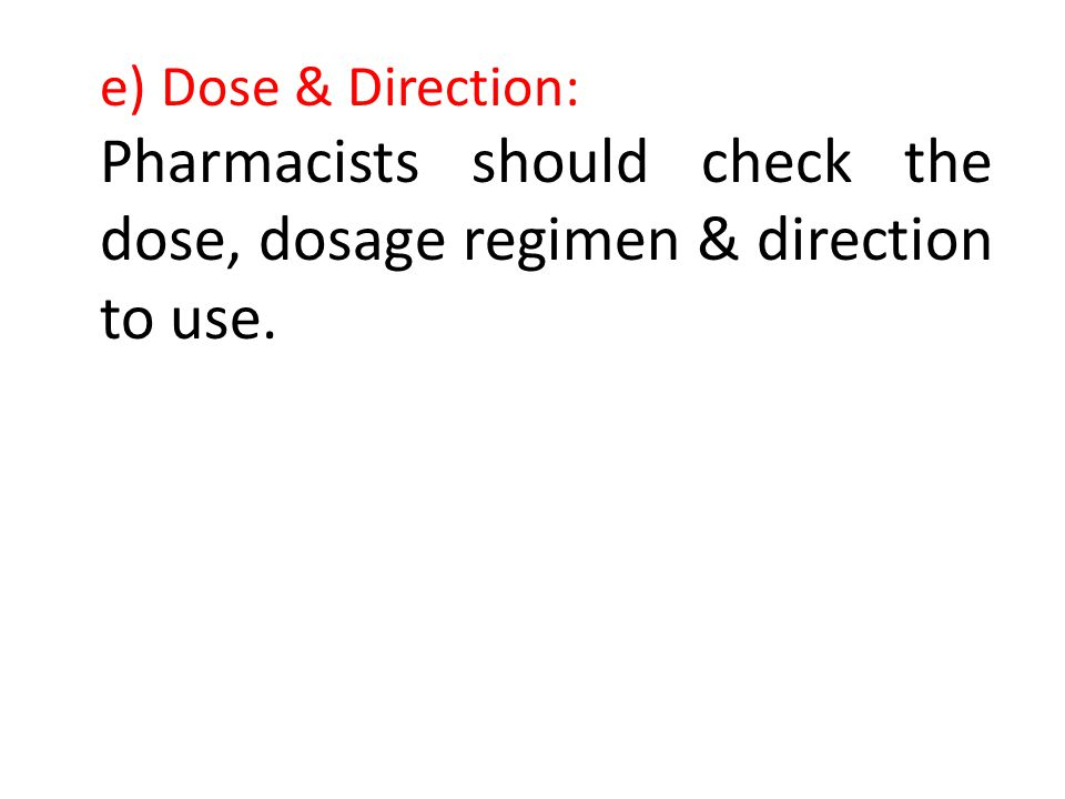 Pharmacists should check the dose, dosage regimen & direction to use.