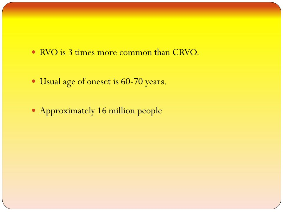 RVO is 3 times more common than CRVO.