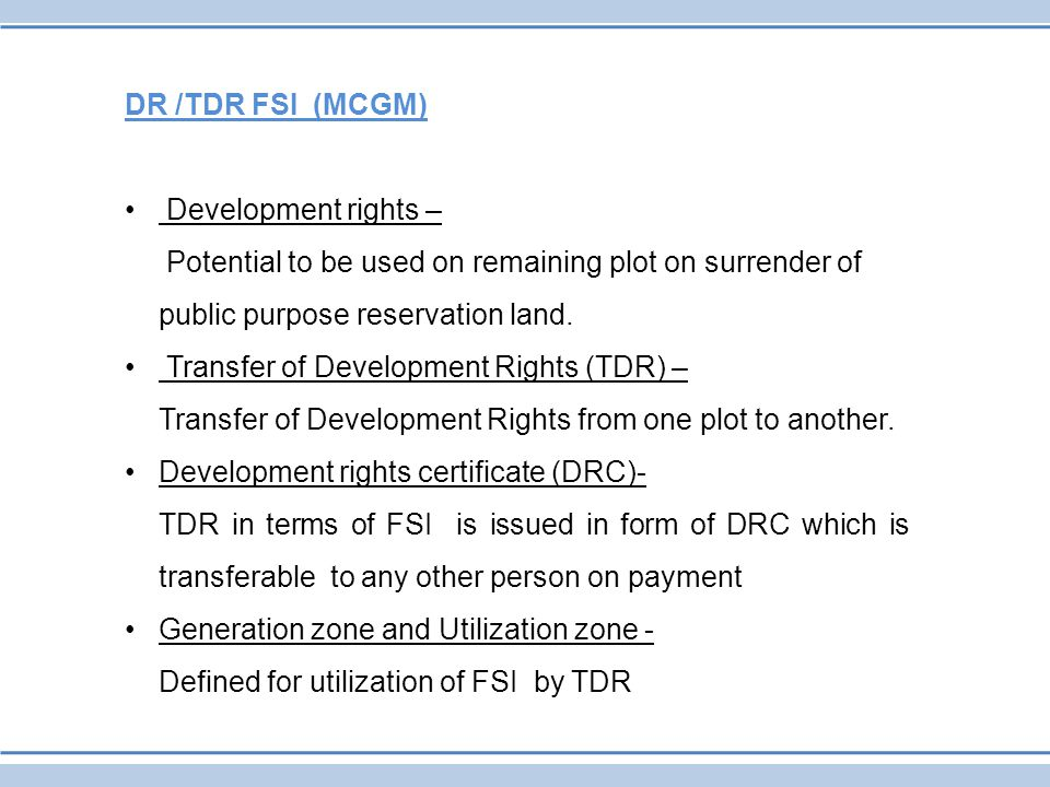 DR /TDR FSI (MCGM) Development rights – Potential to be used on remaining plot on surrender of public purpose reservation land.