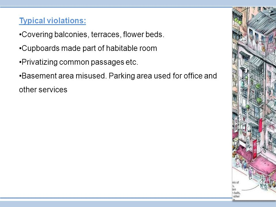 Typical violations: Covering balconies, terraces, flower beds. Cupboards made part of habitable room.