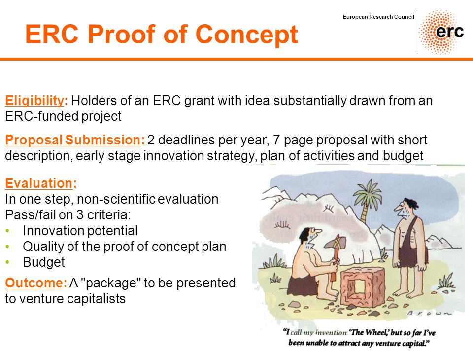ERC Proof of Concept European Research Council. Eligibility: Holders of an ERC grant with idea substantially drawn from an ERC-funded project.