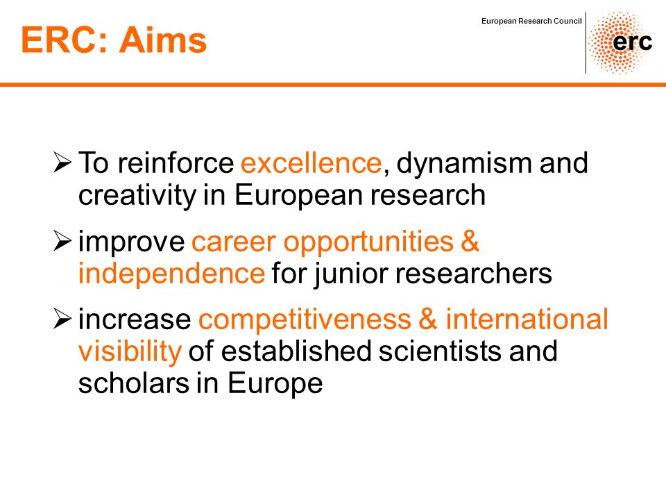 ERC: Aims European Research Council. To reinforce excellence, dynamism and creativity in European research.