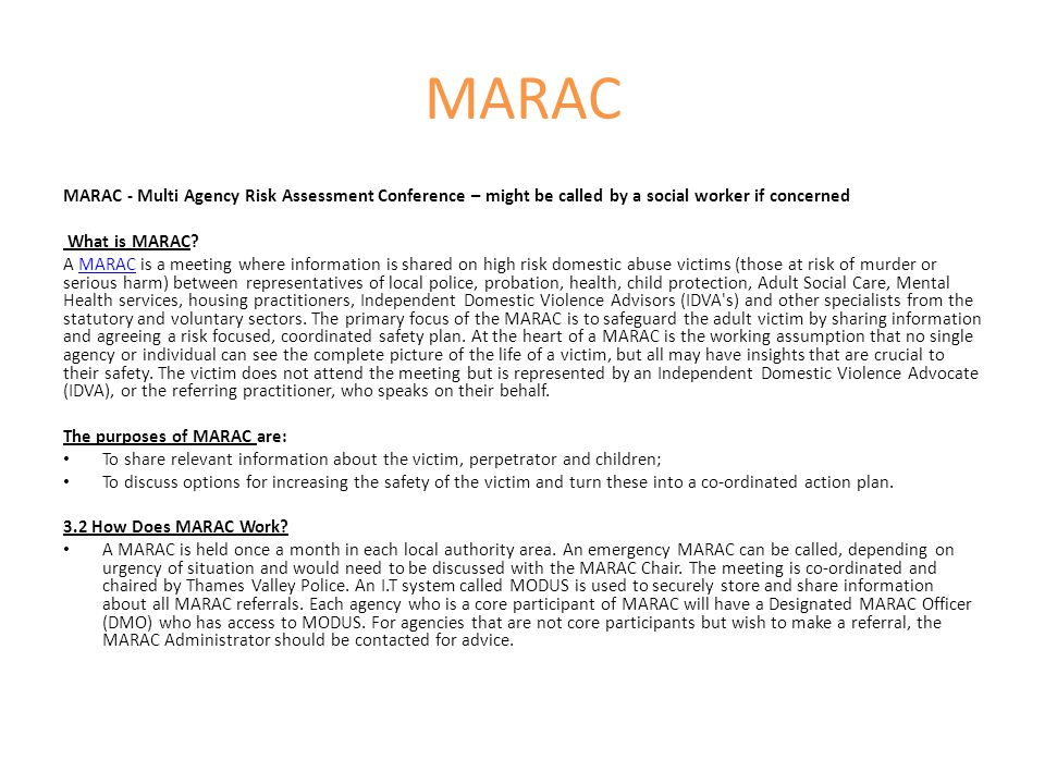 MARAC MARAC - Multi Agency Risk Assessment Conference – might be called by a social worker if concerned.