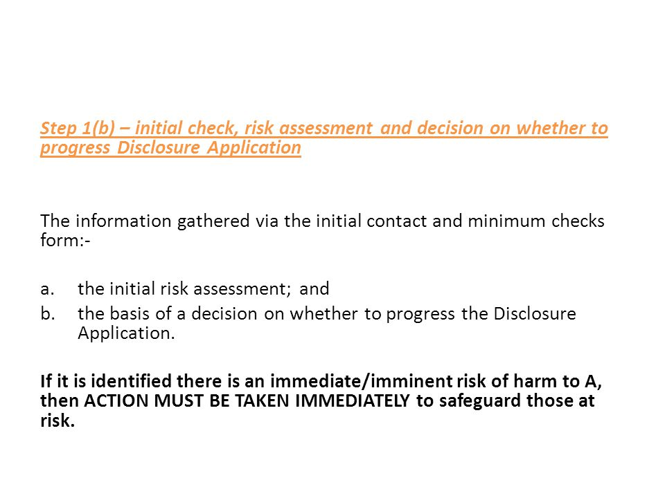 Step 1(b) – initial check, risk assessment and decision on whether to progress Disclosure Application