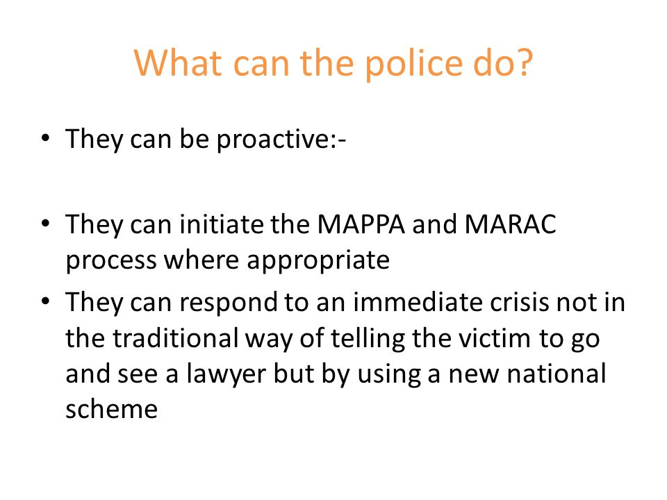 What can the police do They can be proactive:-