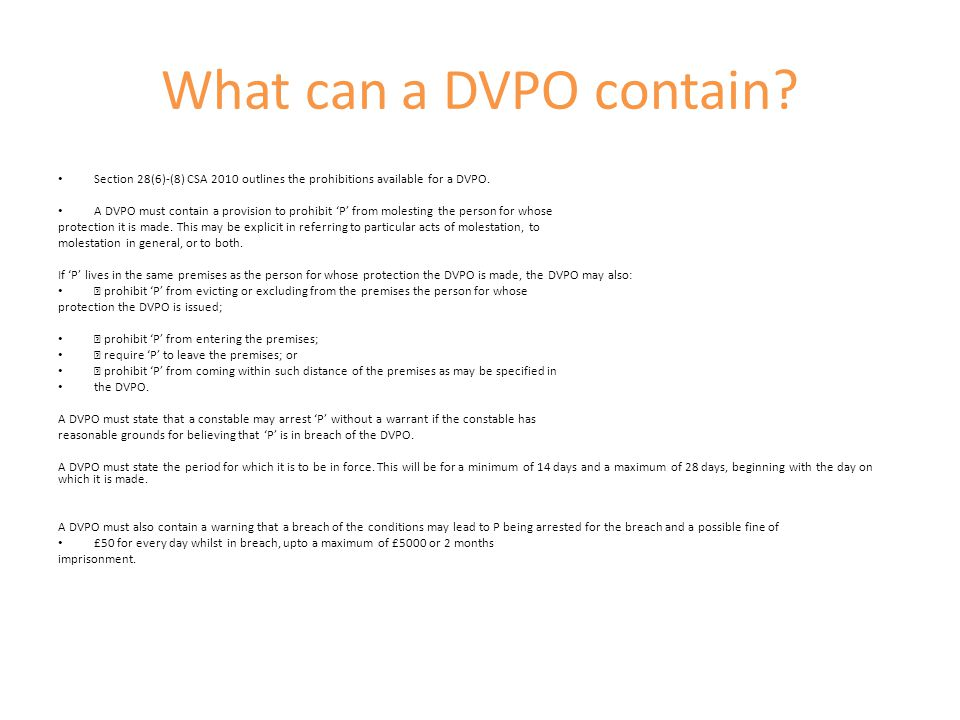What can a DVPO contain Section 28(6)-(8) CSA 2010 outlines the prohibitions available for a DVPO.