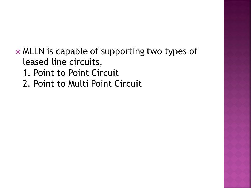 MLLN is capable of supporting two types of leased line circuits, 1