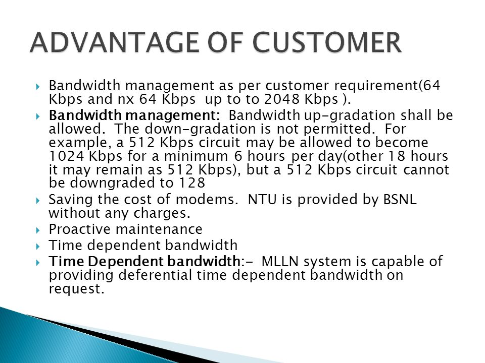 ADVANTAGE OF CUSTOMER Bandwidth management as per customer requirement(64 Kbps and nx 64 Kbps up to to 2048 Kbps ).