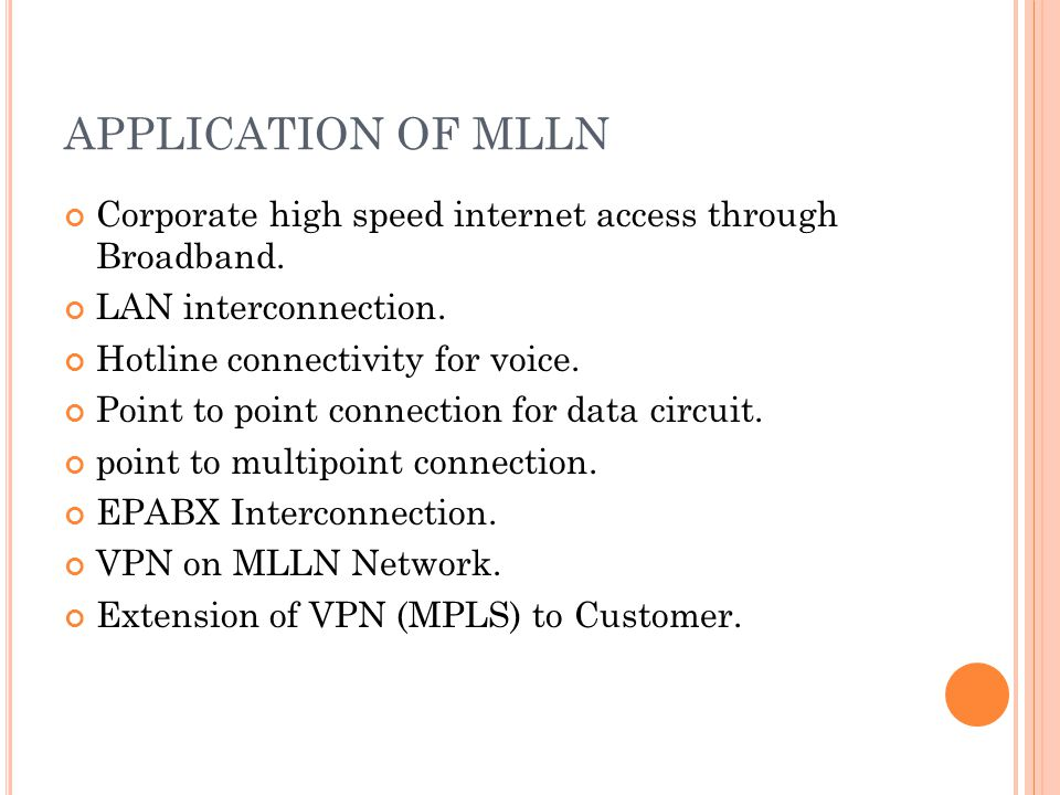 APPLICATION OF MLLN Corporate high speed internet access through Broadband. LAN interconnection. Hotline connectivity for voice.