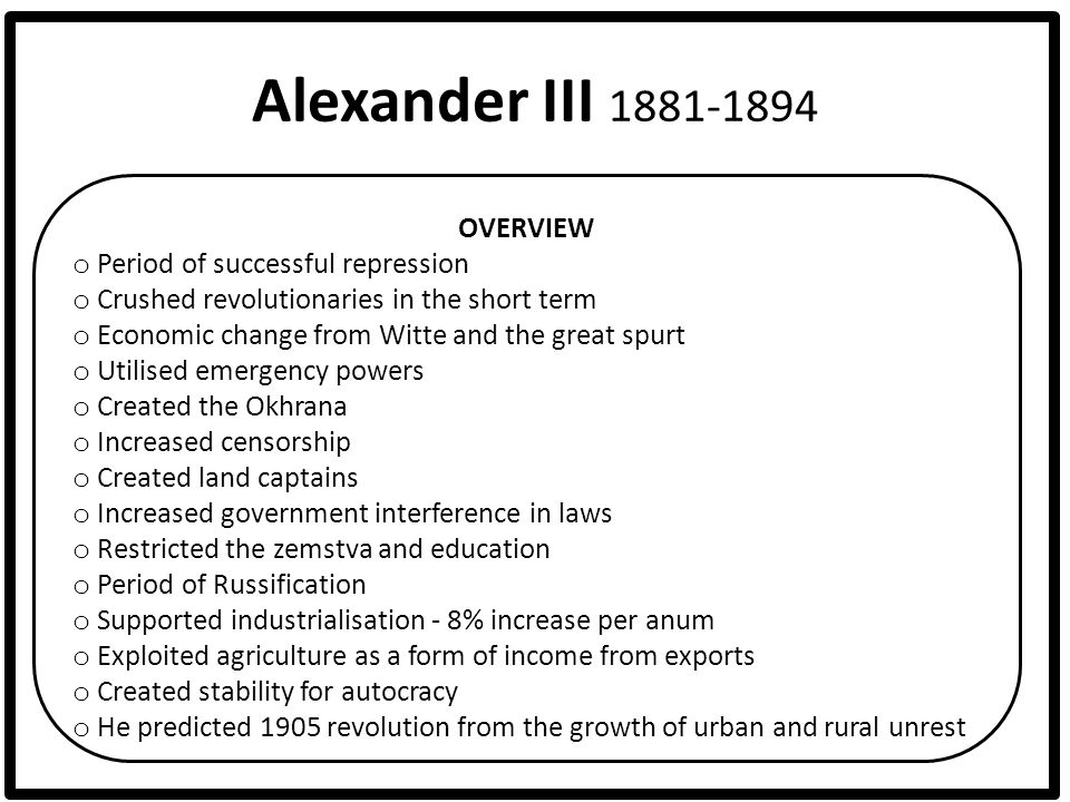 Alexander III 1881-1894 OVERVIEW Period of successful repression