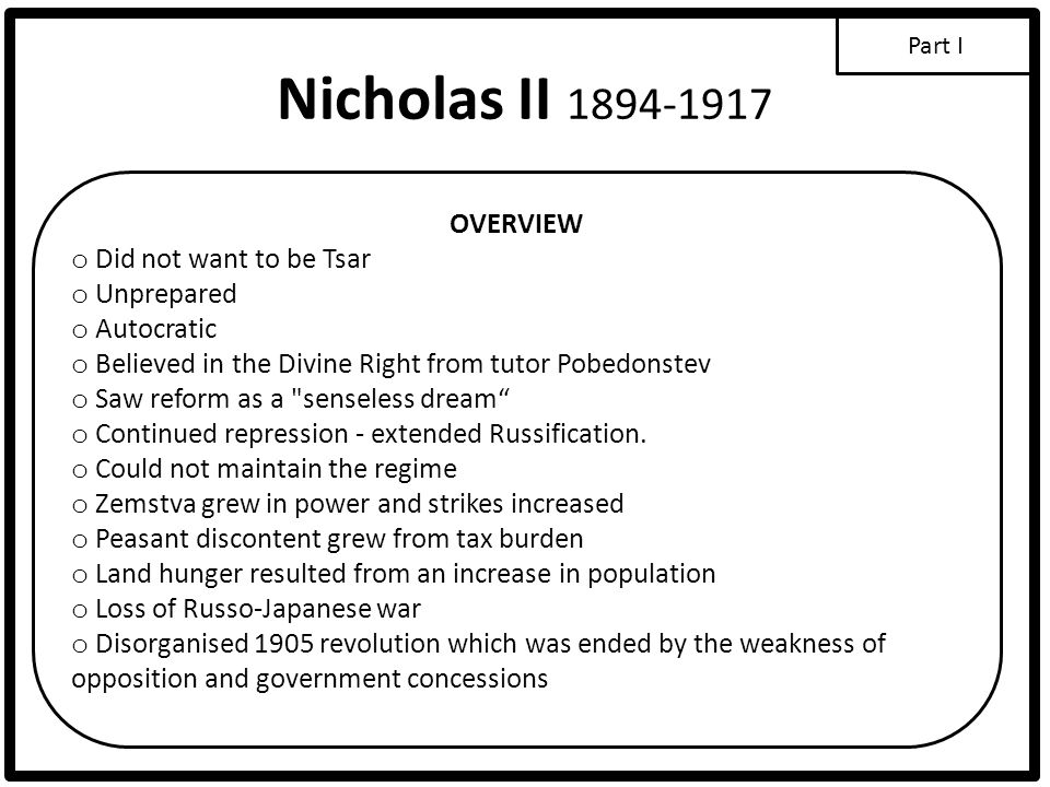 Nicholas II 1894-1917 OVERVIEW Did not want to be Tsar Unprepared