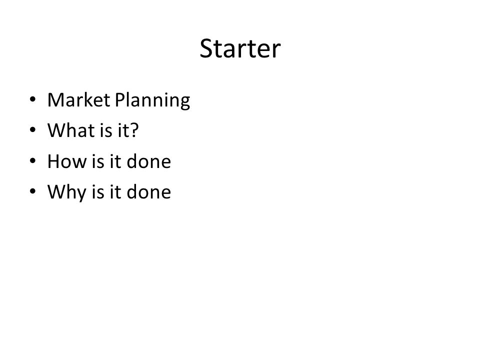 Starter Market Planning What is it How is it done Why is it done