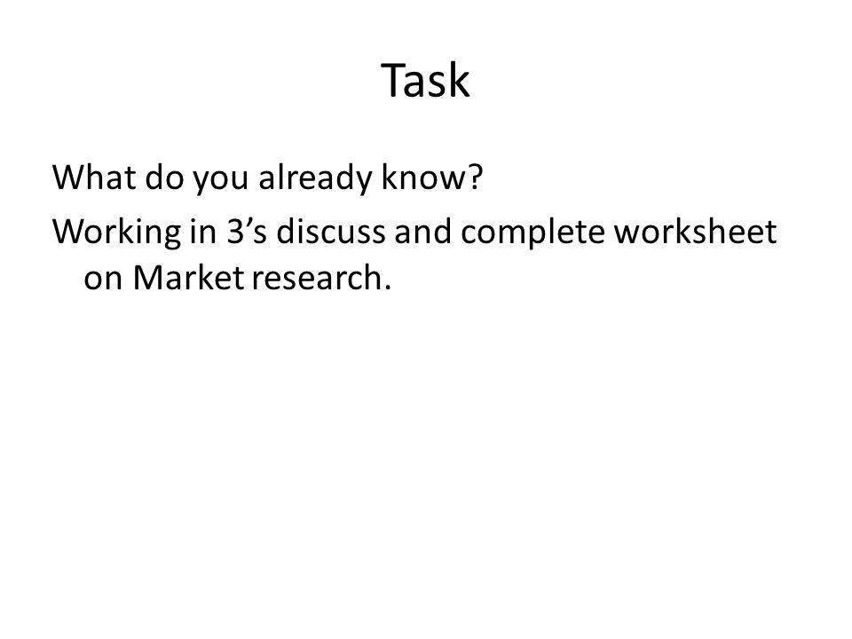 Task What do you already know Working in 3's discuss and complete worksheet on Market research.