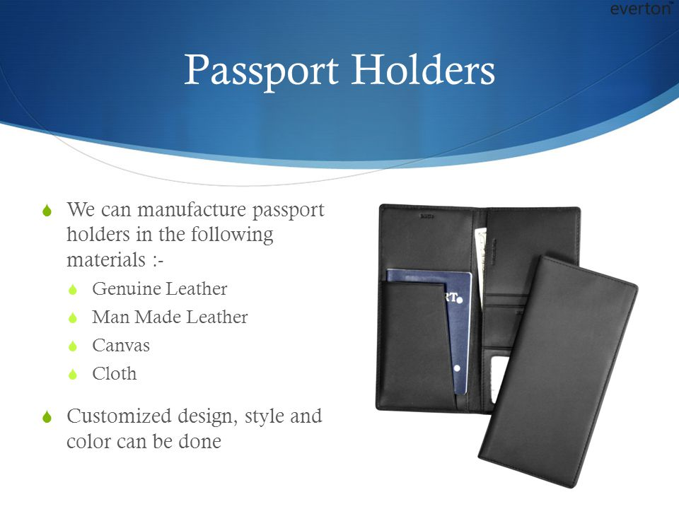 Passport Holders We can manufacture passport holders in the following materials :- Genuine Leather.