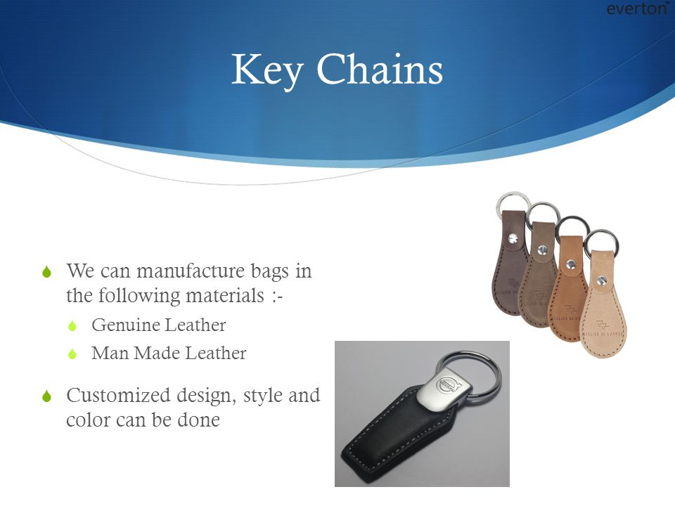 Key Chains We can manufacture bags in the following materials :-