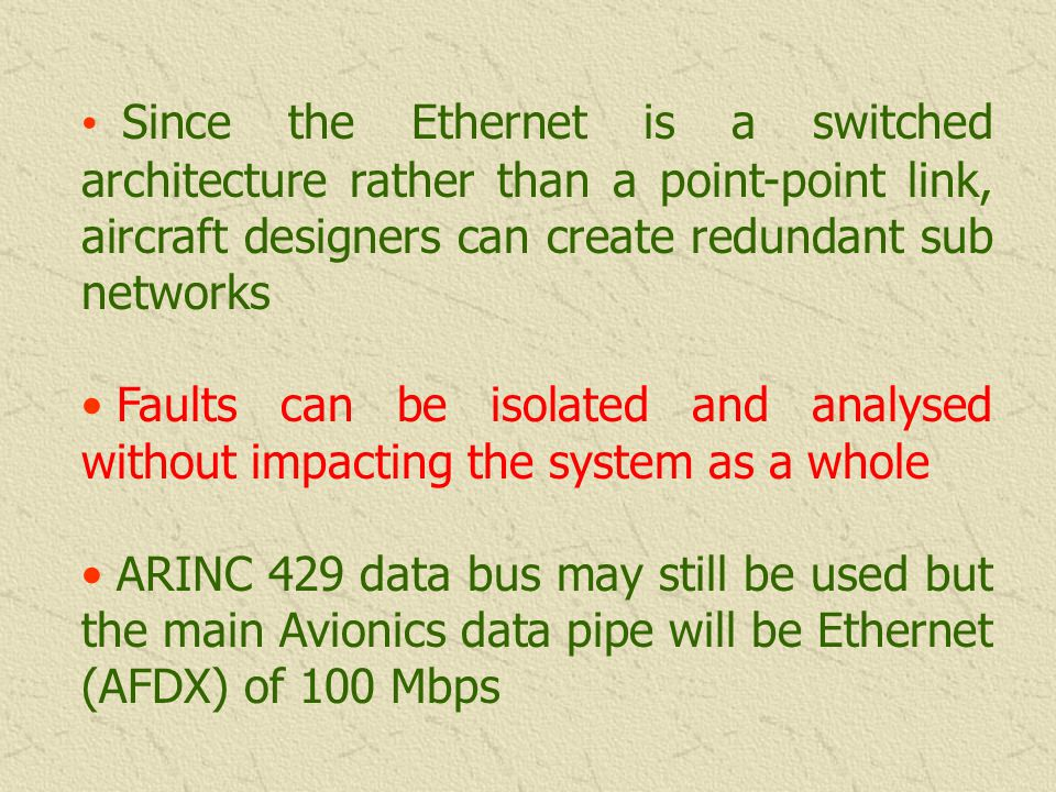 Since the Ethernet is a switched architecture rather than a point-point link, aircraft designers can create redundant sub networks