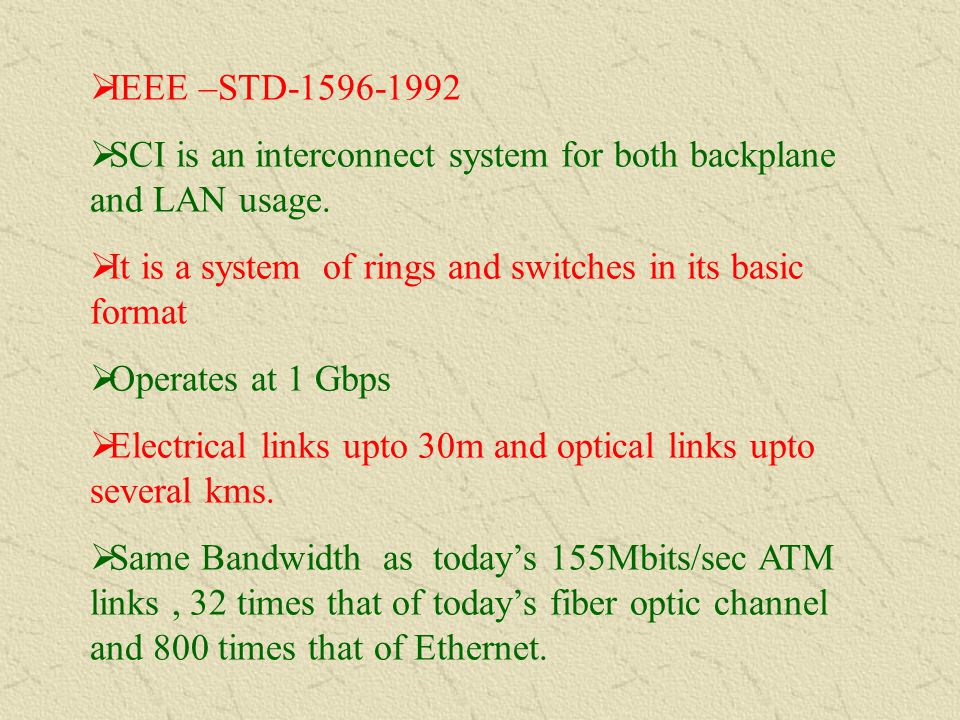 IEEE –STD-1596-1992 SCI is an interconnect system for both backplane and LAN usage. It is a system of rings and switches in its basic format.