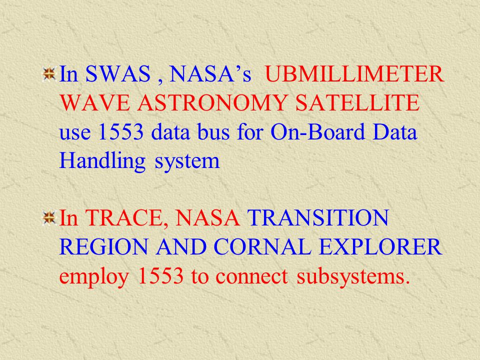 In SWAS , NASA's UBMILLIMETER WAVE ASTRONOMY SATELLITE use 1553 data bus for On-Board Data Handling system