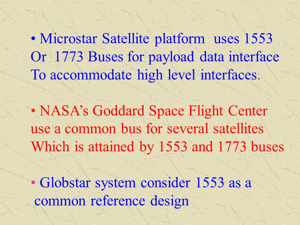 Microstar Satellite platform uses 1553 Or 1773 Buses for payload data interface To accommodate high level interfaces.
