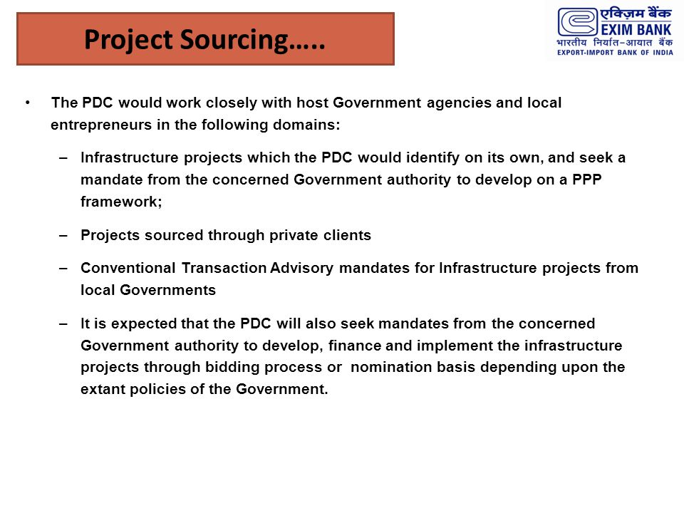 Project Sourcing….. The PDC would work closely with host Government agencies and local entrepreneurs in the following domains: