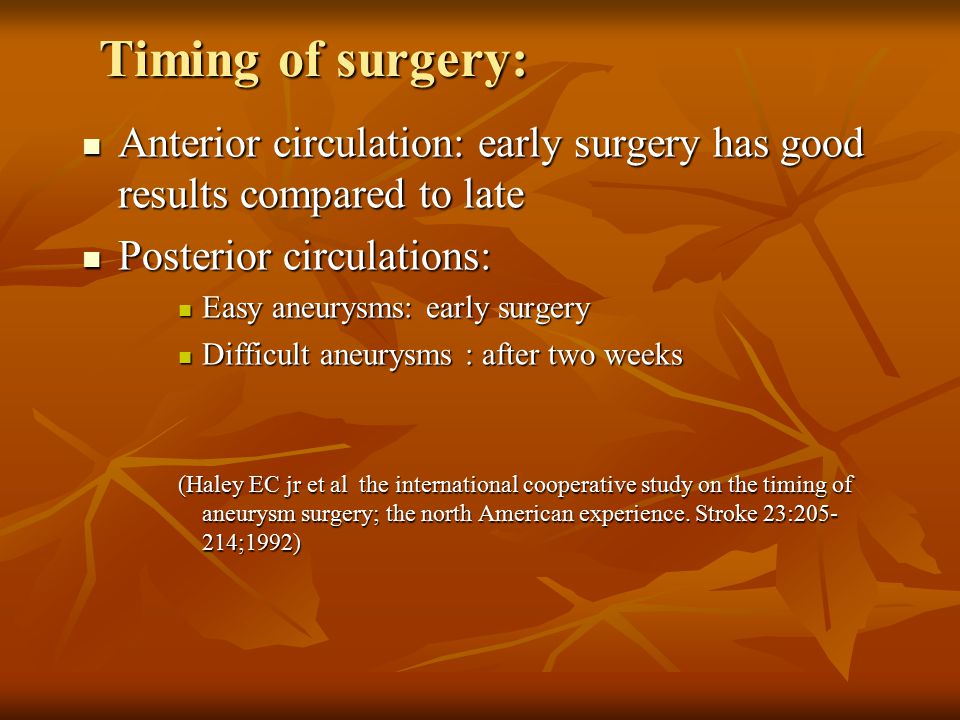 Timing of surgery: Anterior circulation: early surgery has good results compared to late. Posterior circulations: