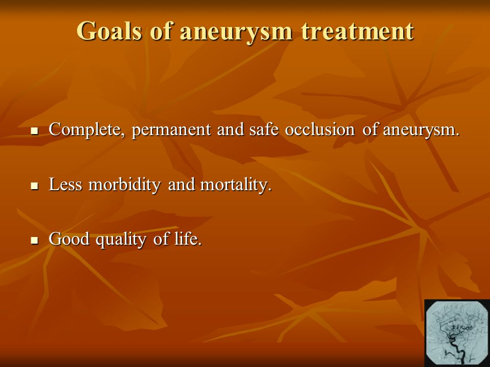 Goals of aneurysm treatment
