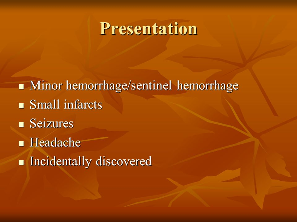 Presentation Minor hemorrhage/sentinel hemorrhage Small infarcts