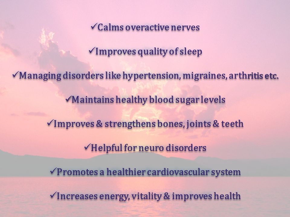 Calms overactive nerves Improves quality of sleep
