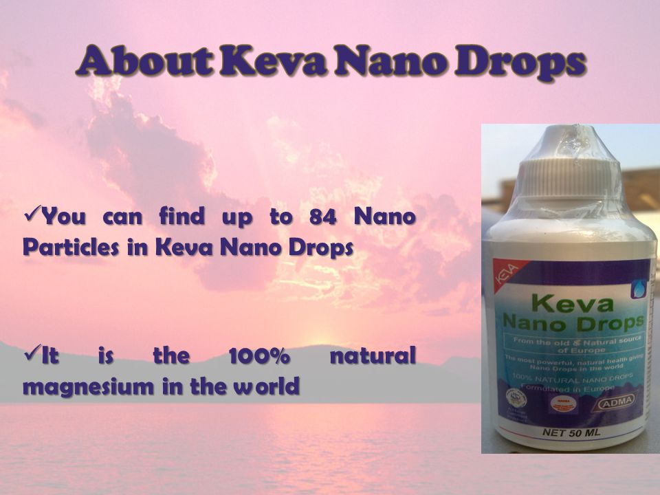 About Keva Nano Drops You can find up to 84 Nano Particles in Keva Nano Drops.