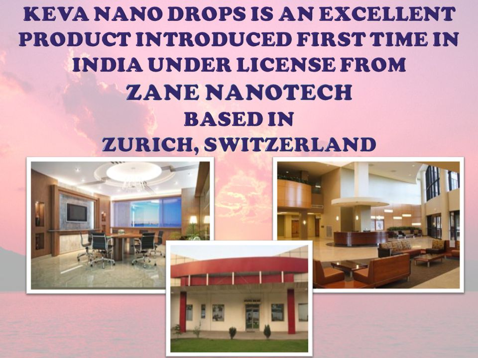 Keva Nano Drops is an excellent product introduced first time in India under license from Zane nanotech based in zurich, switzerland