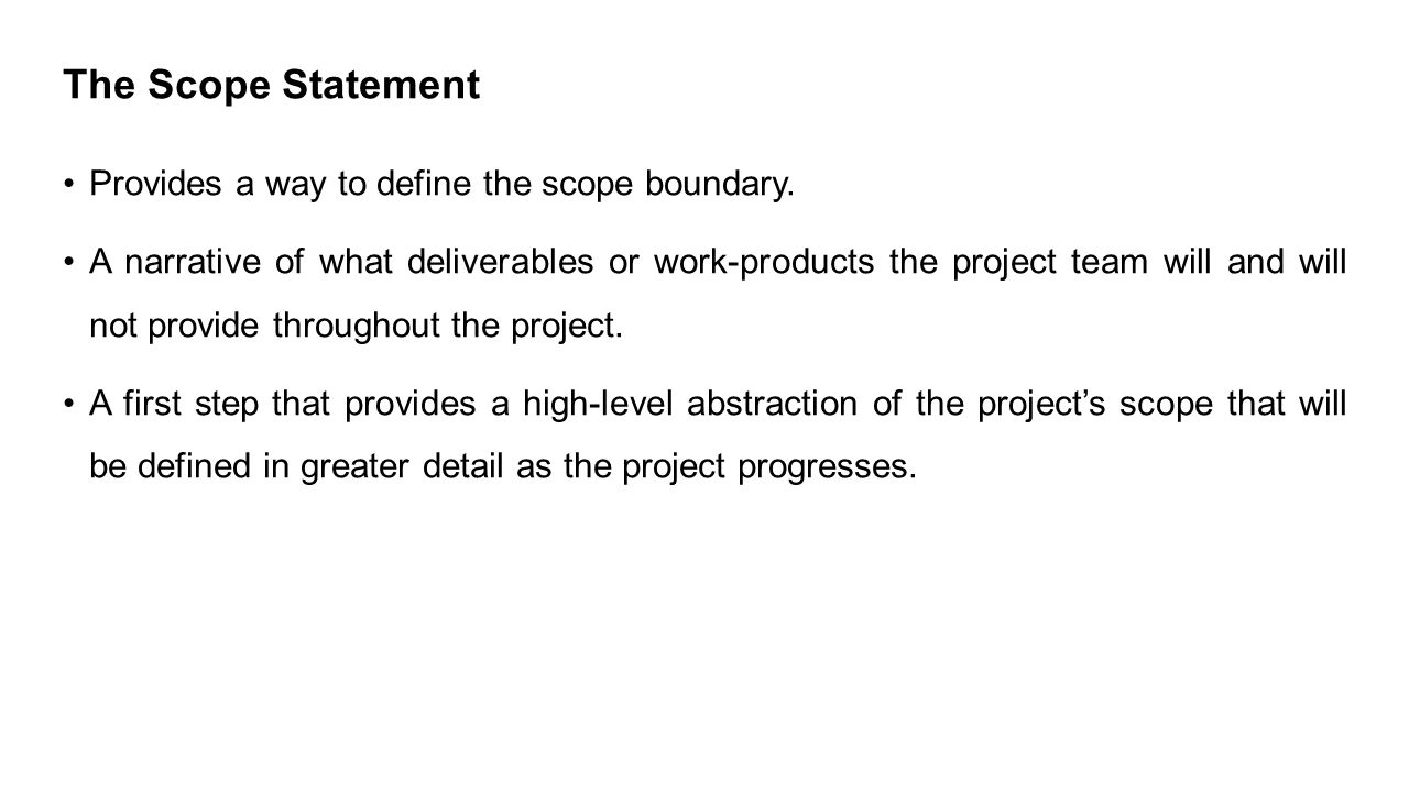 The Scope Statement Provides a way to define the scope boundary.