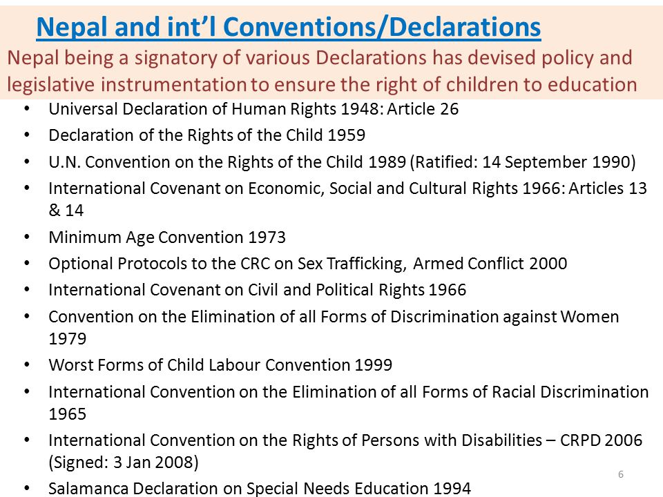 Nepal and int'l Conventions/Declarations Nepal being a signatory of various Declarations has devised policy and legislative instrumentation to ensure the right of children to education