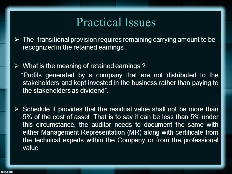 Practical Issues The transitional provision requires remaining carrying amount to be recognized in the retained earnings .