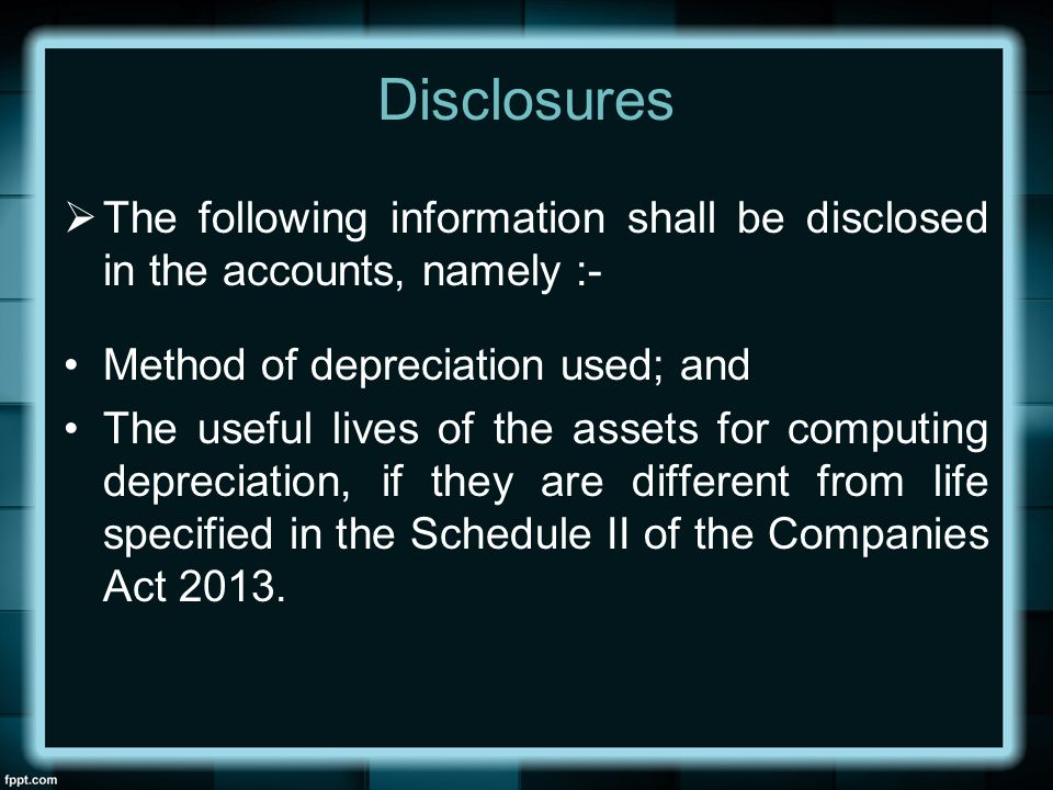 Disclosures The following information shall be disclosed in the accounts, namely :- Method of depreciation used; and.