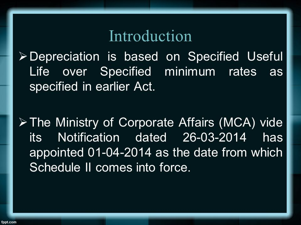 Introduction Depreciation is based on Specified Useful Life over Specified minimum rates as specified in earlier Act.