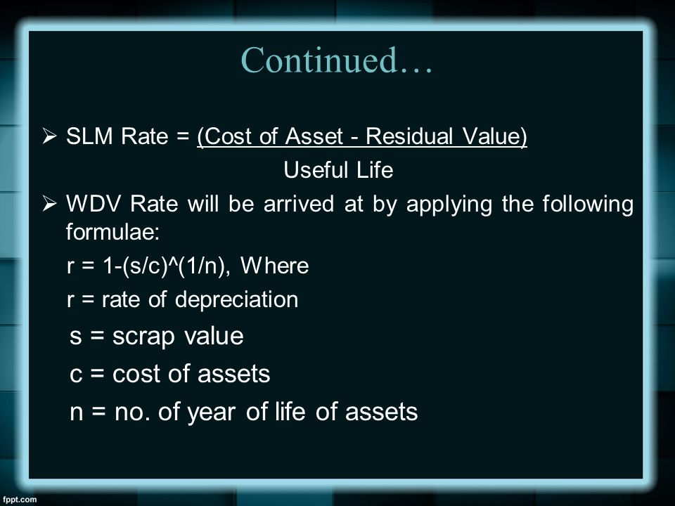 Continued… s = scrap value c = cost of assets