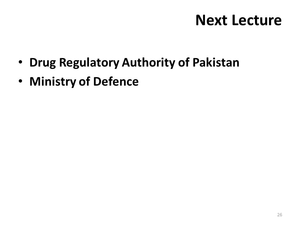 Next Lecture Drug Regulatory Authority of Pakistan Ministry of Defence