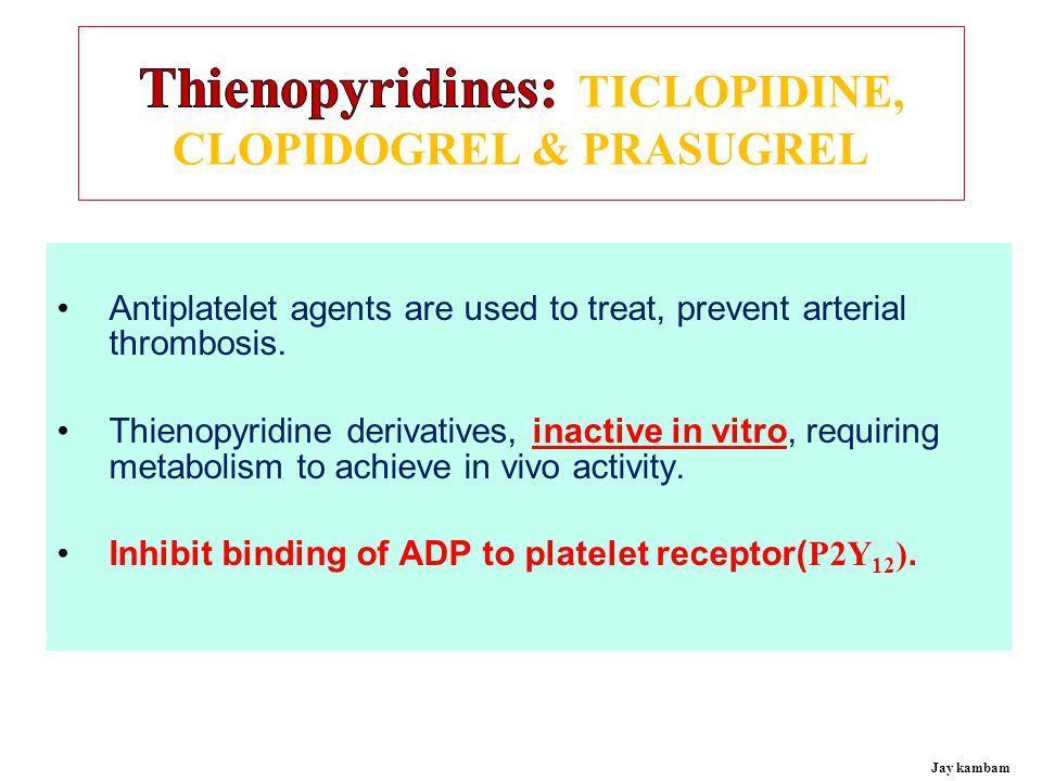 Thienopyridines: TICLOPIDINE, CLOPIDOGREL & PRASUGREL