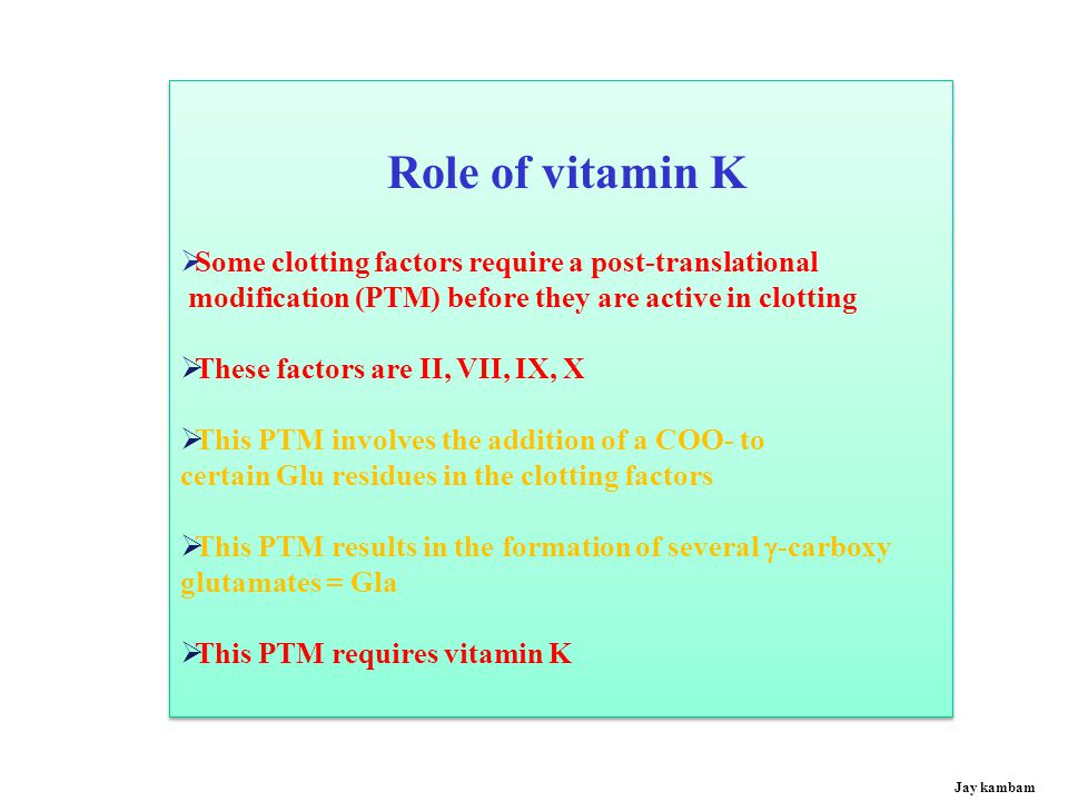Role of vitamin K Some clotting factors require a post-translational