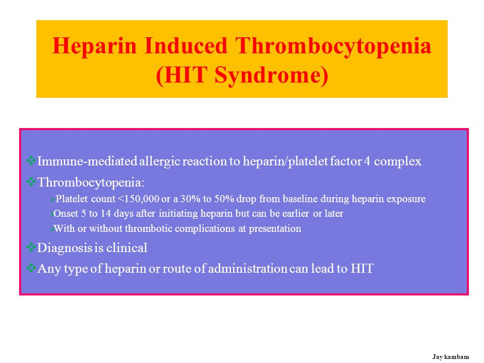 Heparin Induced Thrombocytopenia (HIT Syndrome)