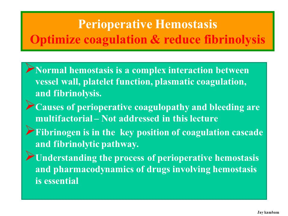 Perioperative Hemostasis Optimize coagulation & reduce fibrinolysis