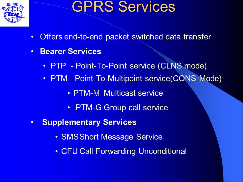 GPRS Services Offers end-to-end packet switched data transfer