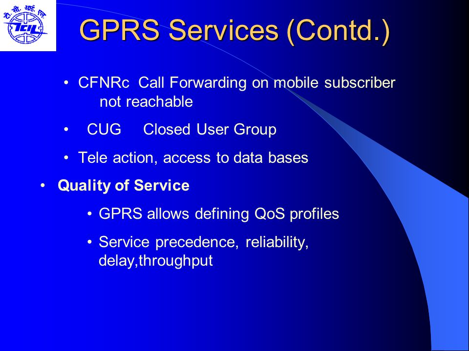 GPRS Services (Contd.) CFNRc Call Forwarding on mobile subscriber not reachable. CUG Closed User Group.