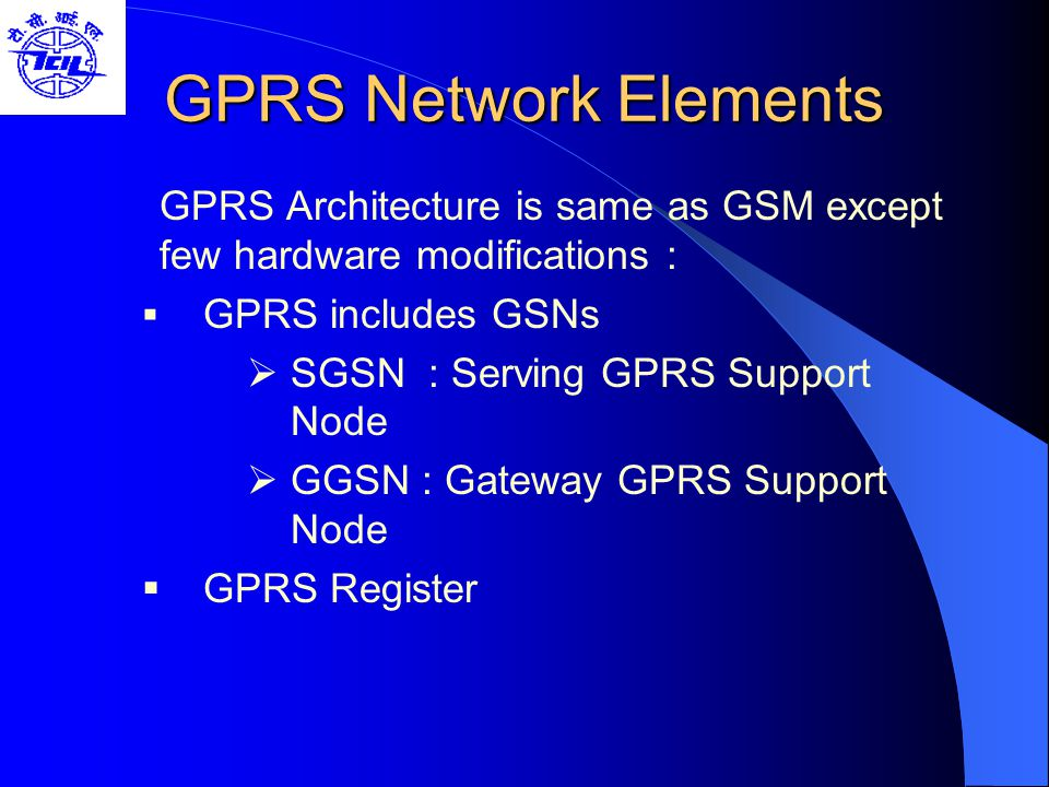 GPRS Network Elements GPRS Architecture is same as GSM except few hardware modifications : GPRS includes GSNs.
