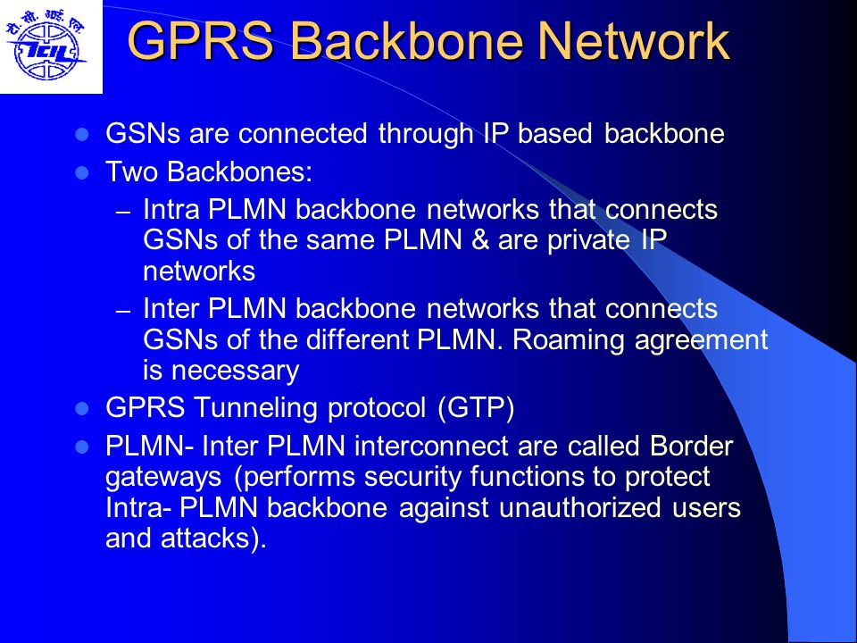 GPRS Backbone Network GSNs are connected through IP based backbone