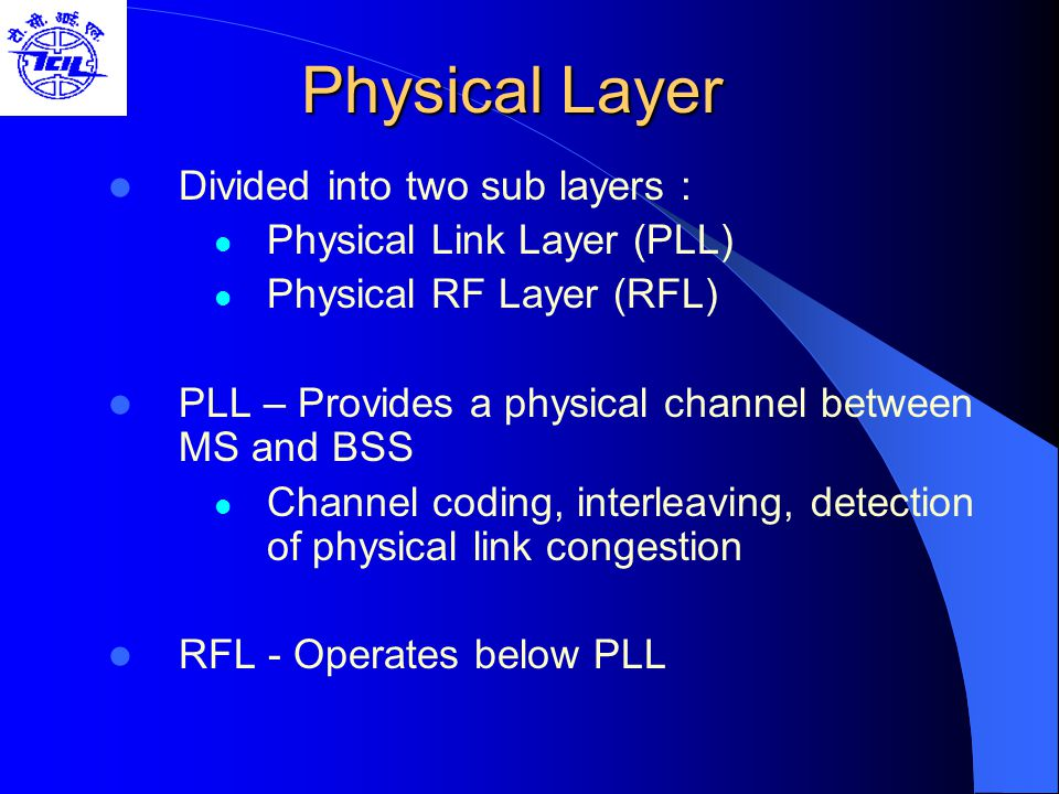 Physical Layer Divided into two sub layers : Physical Link Layer (PLL)